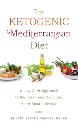 The Ketogenic Mediterranean Diet: A Low-Carb Approach to the Fresh-And-Delicious, Heart-Smart Lifestyle Cover Image