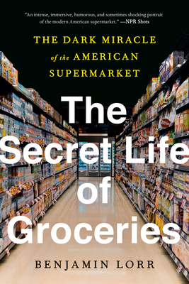 The Secret Life of Groceries: The Dark Miracle of the American Supermarket Cover Image