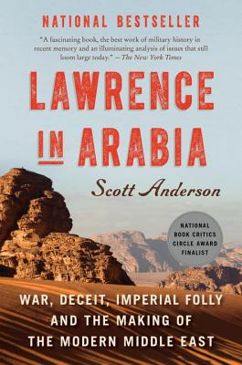 Lawrence in Arabia: War, Deceit, Imperial Folly and the Making of the Modern Middle East Cover Image