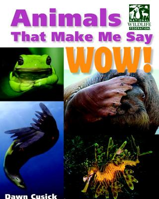 Animals That Make Me Say Wow! (National Wildlife Federation) (Animals That Make Me Say...) Cover Image