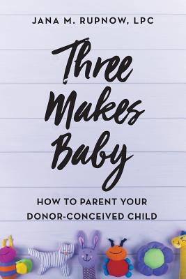 Three Makes Baby: How to Parent Your Donor-Conceived Child Cover Image