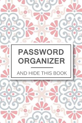 Password Organizer And Hide This Book: 6