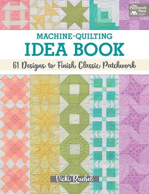 Machine-Quilting Idea Book: 61 Designs to Finish Classic Patchwork Cover Image