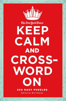 The New York Times Keep Calm and Crossword On: 200 Easy Puzzles Cover Image