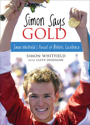 Simon Says Gold: Simon Whitfield's Pursuit of Athletic Excellence Cover Image