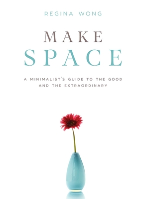 Make Space: A Minimalist's Guide to the Good and the Extraordinary Cover Image