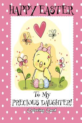 Happy Easter To My Precious Daughter! (Coloring Card): (Personalized Card) Easter Messages, Greetings, Poems, & Coloring for Children Cover Image