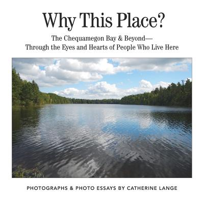 Why This Place?: The Chequamegon Bay & Beyond-Through the Eyes and Hearts of People Who Live Here Cover Image