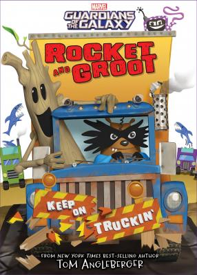 Rocket and Groot: Keep on Truckin by Tom Angleberger