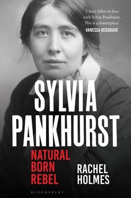 Sylvia Pankhurst: Natural Born Rebel Cover Image