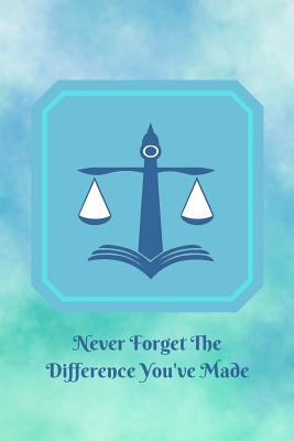 Never Forget The Difference You've Made: Retirement or Leaving Notebook Gift for Lawyer or Attorney with Scales of Justice Cover (Appreciation Thank Y Cover Image