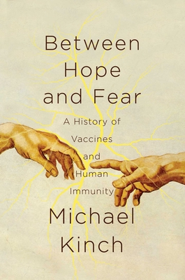Between Hope and Fear: A History of Vaccines and Human Immunity Cover Image
