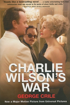 Charlie Wilson's War: The Extraordinary Story of How the Wildest Man in Congress and a Rogue CIA Agent Changed the History of Our Times Cover Image
