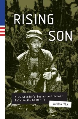 Rising Son: A US Soldier's Secret and Heroic Role in World War II Cover Image