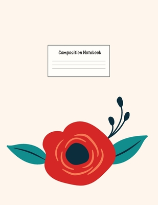 Composition Notebook: Wide Ruled Lined Paper: Large Size 8.5x11 Inches, 110 pages. Notebook Journal: Red Flower Bloom Workbook for Preschool Cover Image