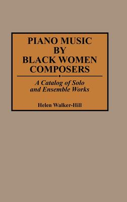 Piano Music by Black Women Composers: A Catalog of Solo and Ensemble Works (Music Reference Collection) Cover Image