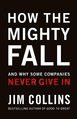 How the Mighty Fall: And Why Some Companies Never Give in Cover Image