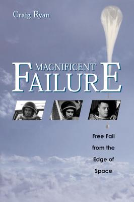 Magnificent Failure: Free Fall from the Edge of Space Cover Image