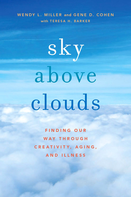 Sky Above Clouds: Finding Our Way Through Creativity, Aging, and Illness Cover Image
