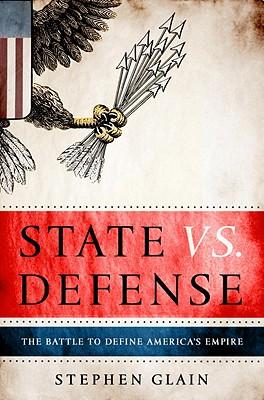 State vs. Defense: The Battle to Define America's Empire Cover Image