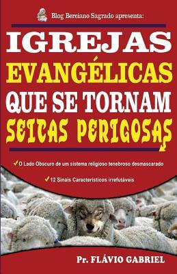 Igrejas Evangelicas que se Tornam Seitas Perigosas: O lado obscuro de um sistema religioso desmascarado Cover Image