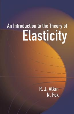 An Introduction to the Theory of Elasticity (Dover Books on Physics) Cover Image