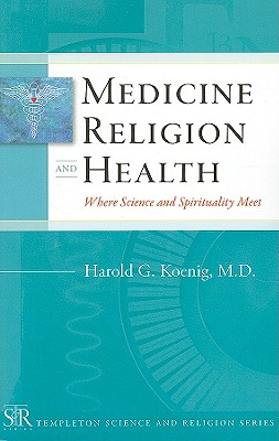 Medicine, Religion, and Health: Where Science and Spirituality Meet (Templeton Science and Religion Series) Cover Image