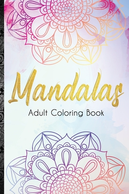 Mandalas Adult Coloring Book: 100 Mandalas: Stress Relieving Mandala Designs for Adults Relaxation Cover Image