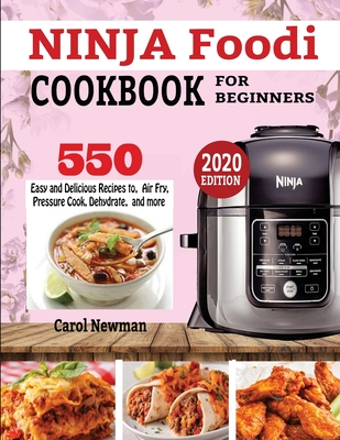 Ninja Foodi Cookbook for Beginners: 550 Easy & Delicious Recipes to Air Fry, Pressure Cook, Dehydrate, and more Cover Image
