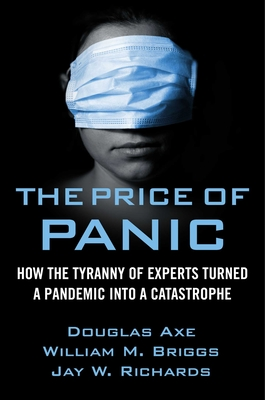The Price of Panic: How the Tyranny of Experts Turned a Pandemic into a Catastrophe Cover Image