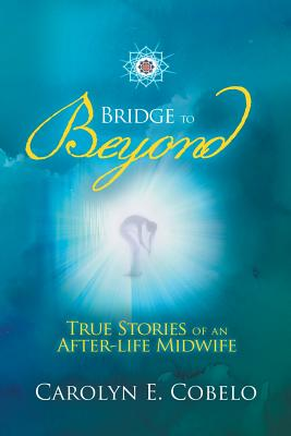 Bridge to Beyond: True Stories of an Afterlife Midwife Cover Image