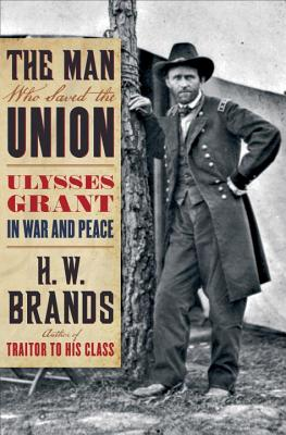 The Man Who Saved the Union: Ulysses Grant in War and Peace Cover Image