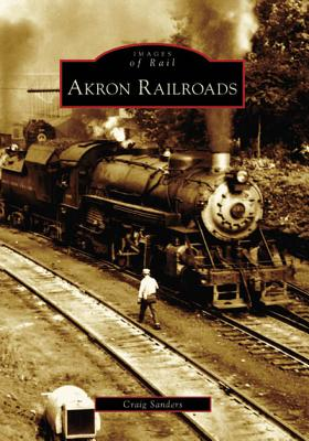 Cover for Akron Railroads (Images of America (Arcadia Publishing))