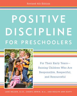 Positive Discipline for Preschoolers, Revised 4th Edition: For Their Early Years -- Raising Children Who Are Responsible, Respectful, and Resourceful Cover Image