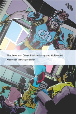 The American Comic Book Industry and Hollywood (International Screen Industries) Cover Image
