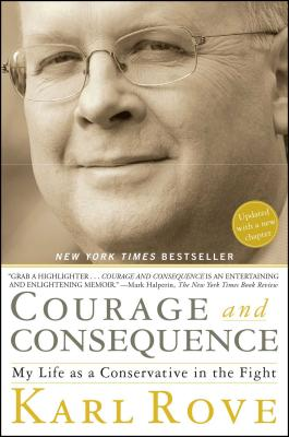 Courage and Consequence: My Life as a Conservative in the Fight Cover Image