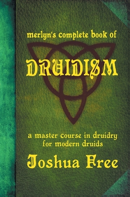 Merlyn's Complete Book of Druidism: A Master Course in Druidry for Modern Druids Cover Image