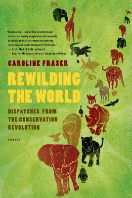 Rewilding the World: Dispatches from the Conservation Revolution Cover Image