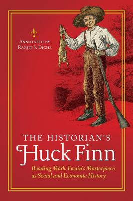 The Historian's Huck Finn: Reading Mark Twain's Masterpiece as Social and Economic History Cover Image
