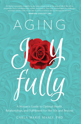 Aging Joyfully: A Woman's Guide to Optimal Health, Relationships, and Fulfillment for Her 50s and Beyond Cover Image
