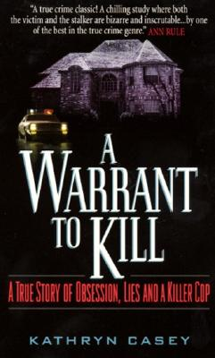 A Warrant to Kill: A True Story of Obsession, Lies and a Killer Cop Cover Image