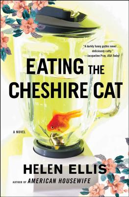 Eating The Cheshire Cat: A Novel Cover Image