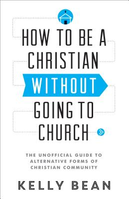 Cover for How to Be a Christian Without Going to Church
