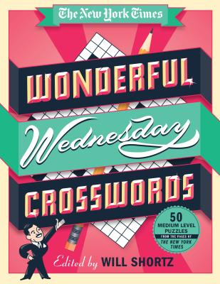 The New York Times Wonderful Wednesday Crosswords: 50 Medium-Level Puzzles from the Pages of The New York Times Cover Image
