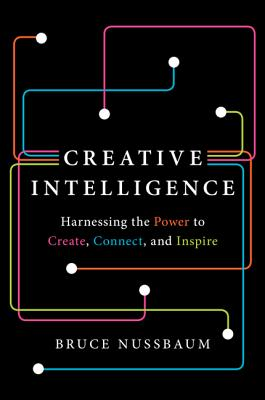 Creative Intelligence: Harnessing the Power to Create, Connect, and Inspire Cover Image