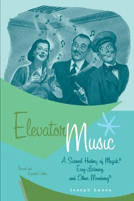 Elevator Music: A Surreal History of Muzak, Easy-Listening, and Other Moodsong; Revised and Expanded Edition Cover Image