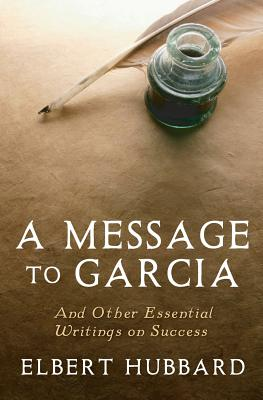 A Message to Garcia: And Other Essential Writings on Success Cover Image