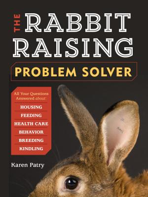 The Rabbit-Raising Problem Solver: Your Questions Answered about Housing, Feeding, Behavior, Health Care, Breeding, and Kindling Cover Image