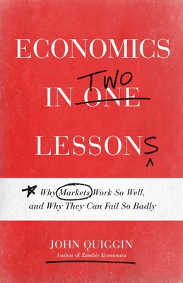 Economics in Two Lessons: Why Markets Work So Well, and Why They Can Fail So Badly Cover Image