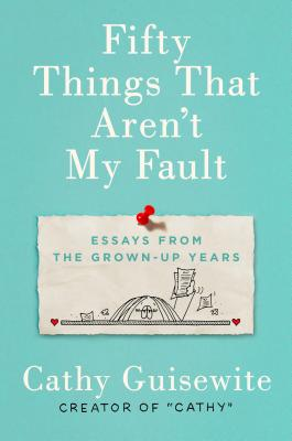 Fifty Things That Aren't My Fault: Essays from the Grown-up Years Cover Image